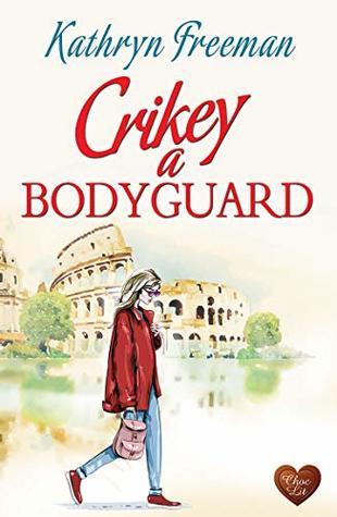 Crikey a Bodyguard by Kathryn  Freeman