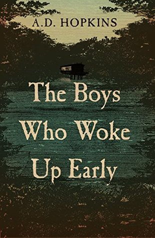 The Boys Who Woke Up Early by A.D. Hopkins