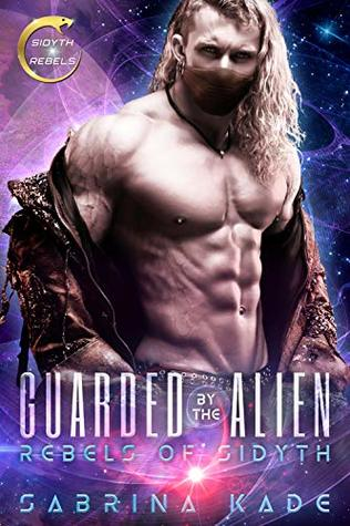 Guarded by the Alien (Rebels of Sidyth, #2)