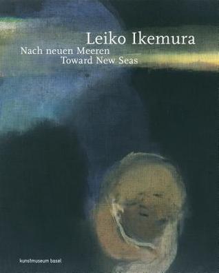 Leiko Ikemura: Toward New Seas