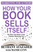 How Your Book Sells Itself by Bethany Atazadeh