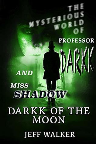 Darkk Of The Moon: The Mysterious World Of Professor Darkk And Miss Shadow (Book #0)