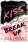 Kiss and Break Up by Ella Fields