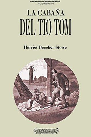 Antología Harriet Beecher Stowe: La cabaña del Tío Tom (con notas)
