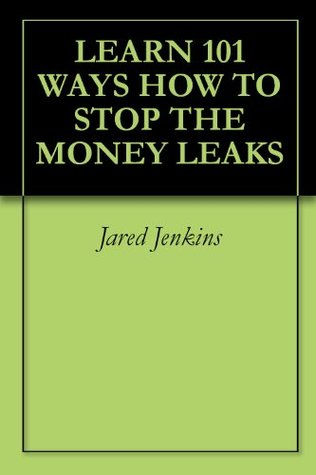LEARN 101 WAYS HOW TO STOP THE MONEY LEAKS