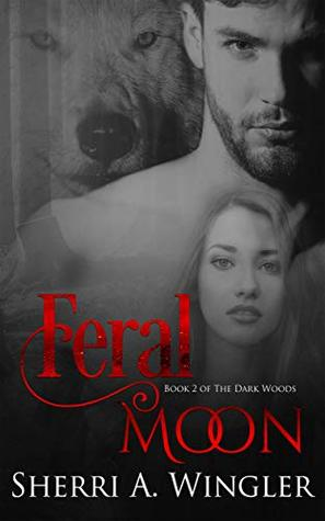 Feral Moon: Book 2 of The Dark Woods series