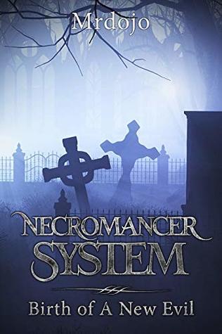 Necromancer System A Dark Fantasy LitRPG, Book 1 - Mr. Dojo