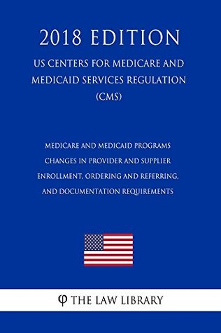 Medicare and Medicaid Programs - Changes in Provider and Supplier Enrollment, Ordering and Referring, and Documentation Requirements (US Centers for Medicare ... and Medicaid Services Regulation) (CMS) (