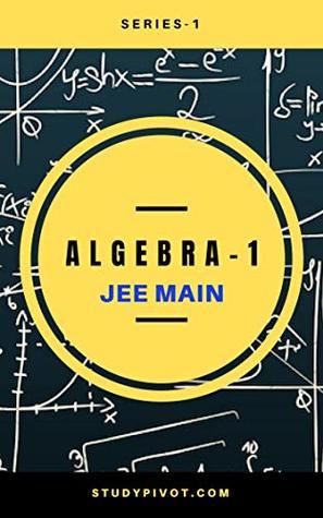 Algebra : For JEE Main (JEE Main Algebra Book 1)