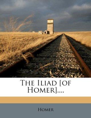 The Iliad [Of Homer]....