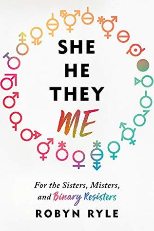 She/He/They/Me: For the Sisters, Misters, and Binary Resisters