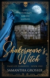 Shakespeare's Witch by Samantha Grosser
