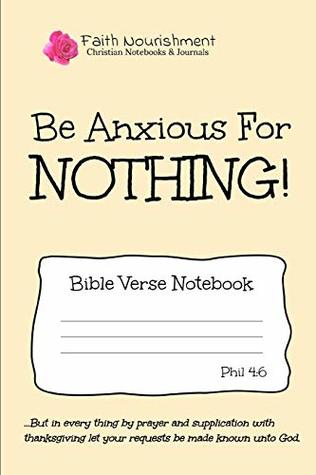 Be Anxious For Nothing: Bible Verse Notebook: Blank Journal Style Line Ruled Pages: Christian Writing Journal, Sermon Notes, Prayer Journal, or General Purpose Note Taking: 6 x 9 Size