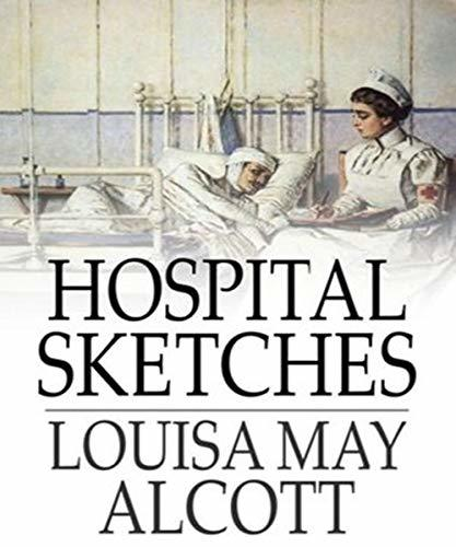 Hospital Sketches - Louisa May Alcott (ANNOTATED) Original Content of First Edition