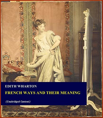 French Ways and Their Meaning - Edith Wharton (ANNOTATED) [Second Edition] [Full Version]