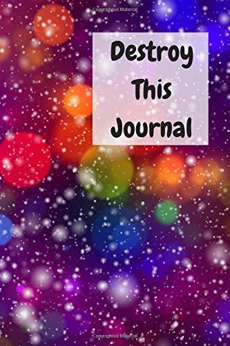 Destroy This Journal: Creative and Quirky Prompts Make This Journal Fun to Complete for All Ages. Create, Destroy, Smear, Poke, Wreck, Cut, Tear, Give Away Pages But Always Make It Your Own, Enjoy and Relax.
