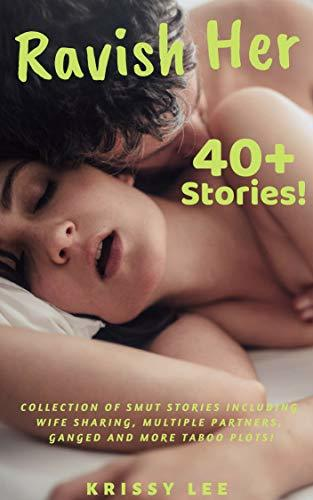 Erotica: Ravish Her: A Collection of 40+ Smut Stories Including Wife Sharing, Multiple Partners, Ganged and more Taboo Plots!