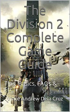 The Division 2 Complete Game Guide: Tips, Basics, FAQs & Etc.
