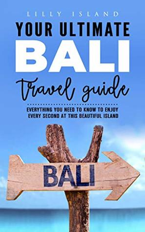 Your Ultimate Bali Travel Guide Everything You Need To Know To