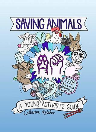Saving Animals: A Young Activist's Guide by Catherine Kelaher