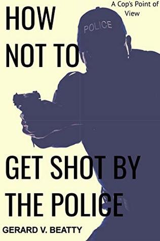 How Not to Get Shot by the Police: a cop's point of view