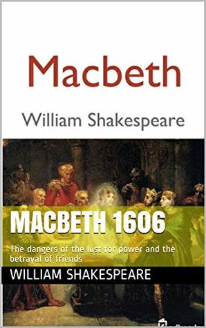 Macbeth 1606: The dangers of the lust for power and the betrayal of friends