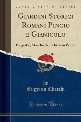 Giardini Storici Romani Pincio E Gianicolo: Biografie, Macchiette, Schizzi in Penna