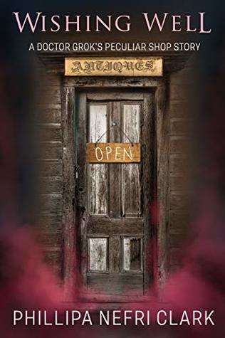 Wishing Well: A short paranormal suspense (Doctor Grok's Peculiar Shop Book 3)