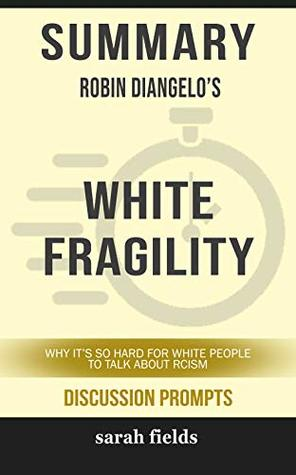 Summary: Robin Diangelo's White Fragility: Why It's So Hard for White People to Talk About Racism
