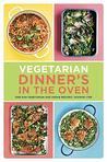 Vegetarian Dinner's in the Oven: One-Pan Vegetarian and Vegan Recipes