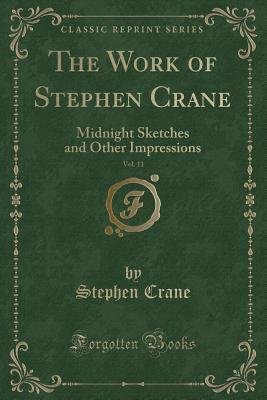 The Work of Stephen Crane, Vol. 11: Midnight Sketches and Other Impressions