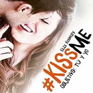 Objetivo: tú y yo [Objective: You and Me (#Kiss Me, Book #2)]