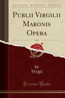 Publii Virgilii Maronis Opera, Vol. 1