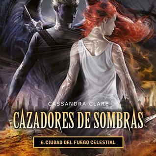 Ciudad del fuego celestial [City of Celestial Fire (Cazadores de sombras, Book #6)]