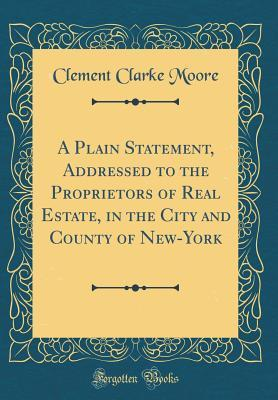 A Plain Statement, Addressed to the Proprietors of Real Estate, in the City and County of New-York