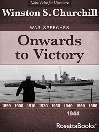 Onwards to Victory, 1944 (Winston S. Churchill War Speeches Book 4)