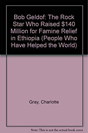 Bob Geldof: The Rock Star Who Raised $140 Million for Famine Relief in Ethiopia