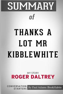 Summary of Thanks a Lot MR Kibblewhite: My Story by Roger Daltrey: Conversation Starters