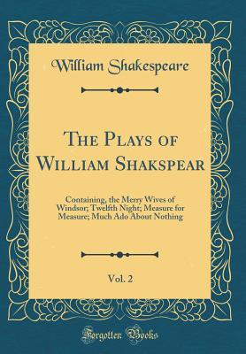 The Merry Wives of Windsor; Twelfth Night; Measure for Measure; Much Ado about Nothing (The Plays of William Shakspear, Vol. 2)