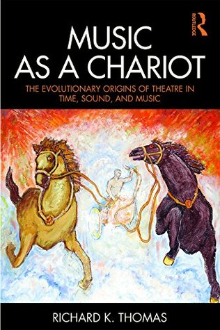 Music as a Chariot: The Evolutionary Origins of Theatre in Time, Sound, and Music