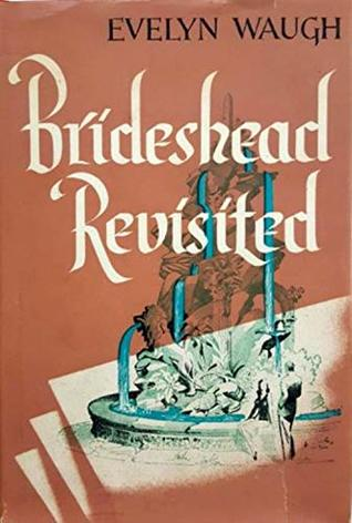 Brideshead Revisited: The Sacred and Profane Memories of Captain Charles Ryder.