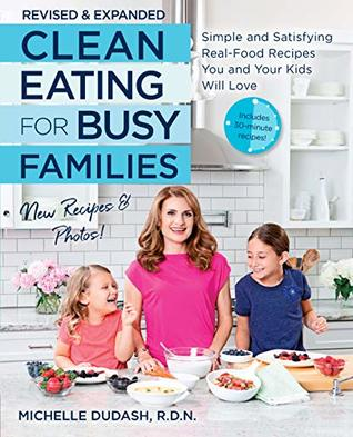 Clean Eating for Busy Families, revised and expanded:Simple and Satisfying Real-Food Recipes You and Your Kids Will Love