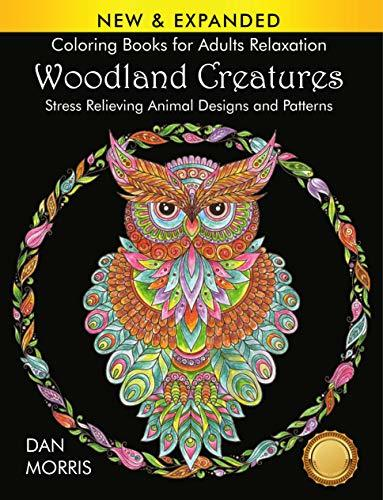 Coloring Books for Adults Relaxation: Woodland Creatures: Stress Relieving Animal Designs and Patterns: (Volume 1 of Nature Coloring Books Series by Dan Morris)
