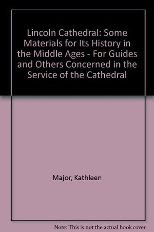 Lincoln Cathedral: Some Materials for Its History in the Middle Ages - For Guides and Others Concerned in the Service of the Cathedral