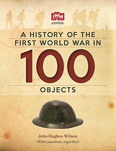 A History Of The First World War In 100 Objects: FREE SAMPLER: In Association With The Imperial War Museum
