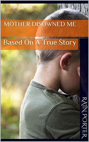 Mother Disowned Me: Based On A True Story by Rain Porter
