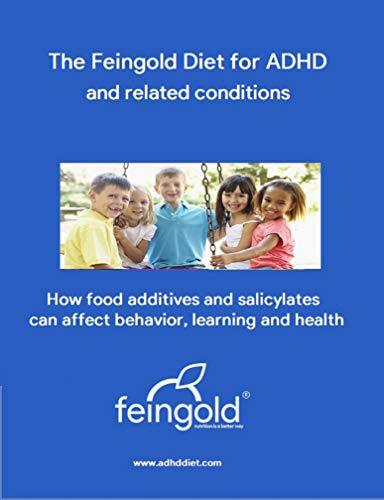 The Feingold Diet for ADHD and related conditions: How food additives and salicylates can affect behavior, learning and health