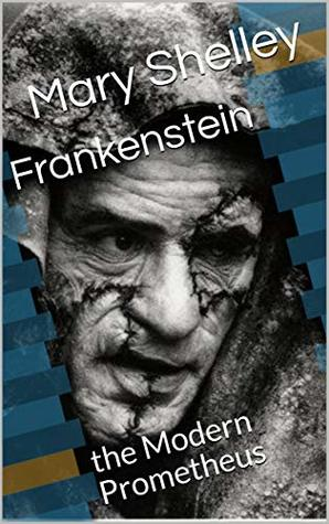 Frankenstein : the Modern Prometheus