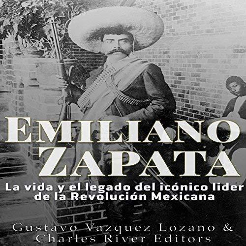 Eniliano Zapata: La vida y el legado del icónico líder de la Revolución Mexicana[Emiliano Zapata: The Life and legacy of the iconic leader of the Mexican Revolution]