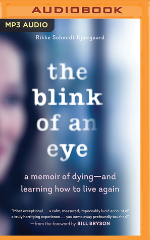 The Blink of an Eye: A Memoir of Dying--and Learning How to Live Again